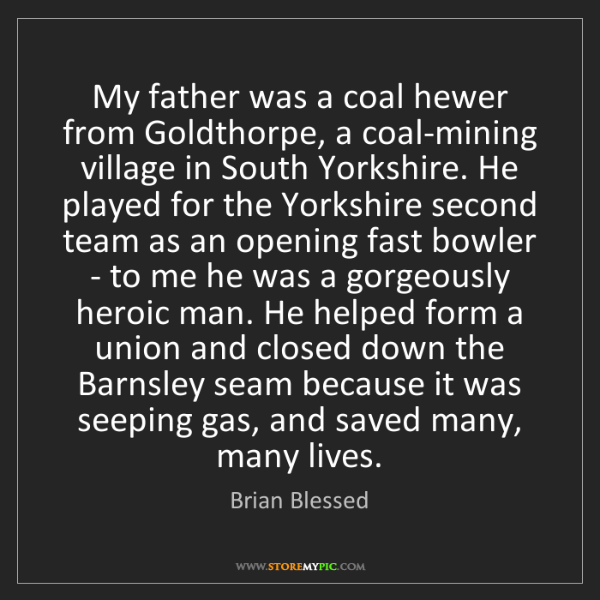 Brian Blessed: My father was a coal hewer from Goldthorpe, a coal-mining...