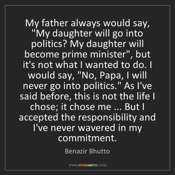 """Benazir Bhutto: My father always would say, """"My daughter will go into..."""