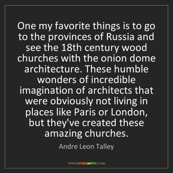 Andre Leon Talley: One my favorite things is to go to the provinces of Russia...