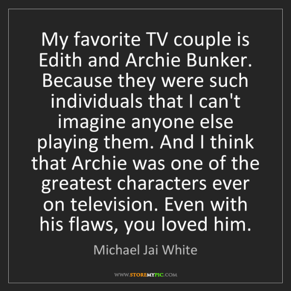 Michael Jai White: My favorite TV couple is Edith and Archie Bunker. Because...
