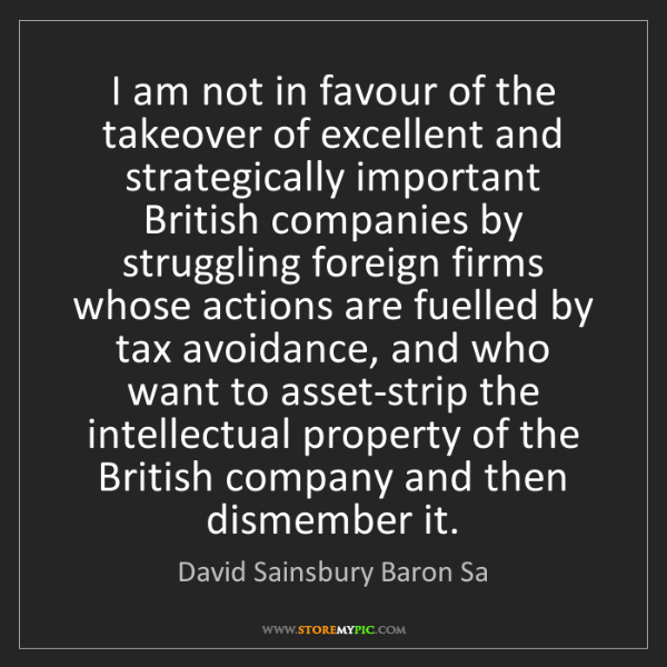 David Sainsbury Baron Sa: I am not in favour of the takeover of excellent and strategically...