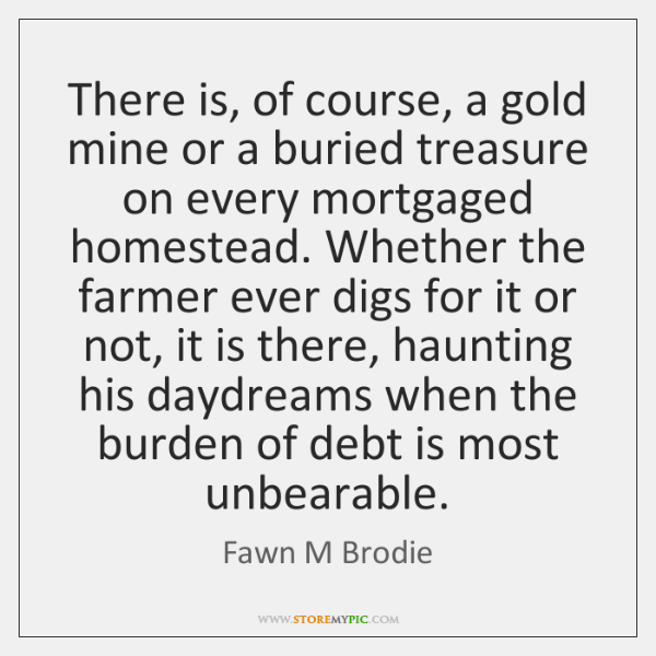 There is, of course, a gold mine or a buried treasure on ...