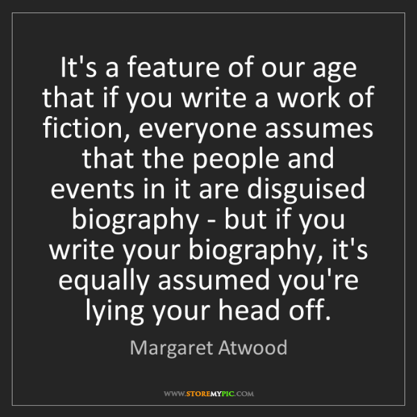 Margaret Atwood: It's a feature of our age that if you write a work of...