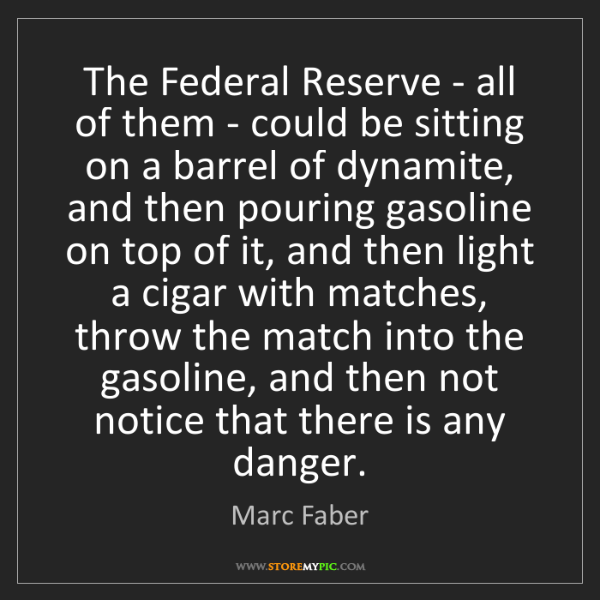 Marc Faber: The Federal Reserve - all of them - could be sitting...