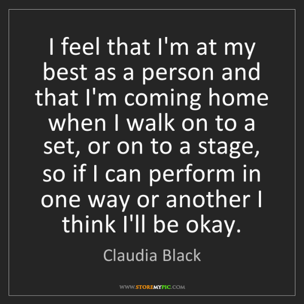 Claudia Black: I feel that I'm at my best as a person and that I'm coming...