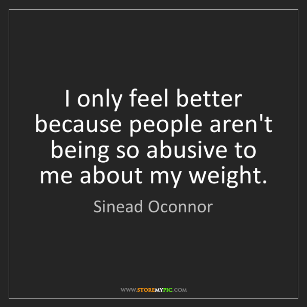 Sinead Oconnor: I only feel better because people aren't being so abusive...
