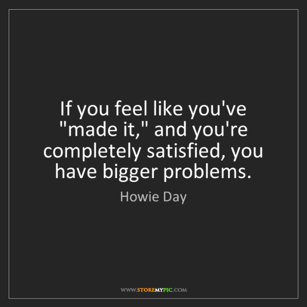 """Howie Day: If you feel like you've """"made it,"""" and you're completely..."""