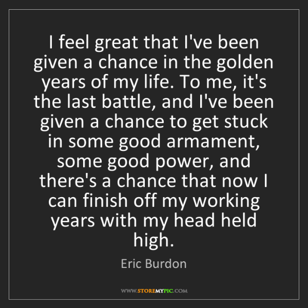 Eric Burdon: I feel great that I've been given a chance in the golden...