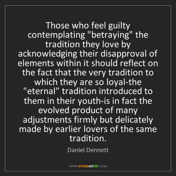 """Daniel Dennett: Those who feel guilty contemplating """"betraying"""" the tradition..."""