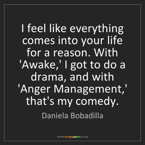 Daniela Bobadilla: I feel like everything comes into your life for a reason....