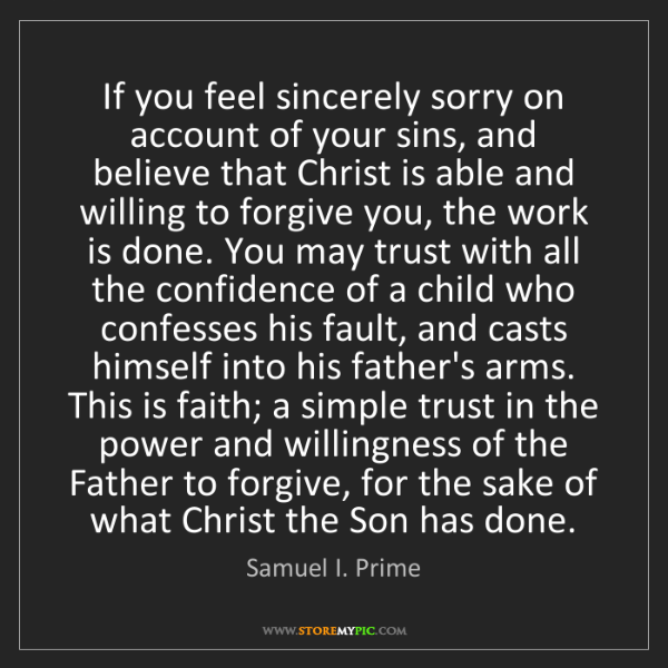 Samuel I. Prime: If you feel sincerely sorry on account of your sins,...