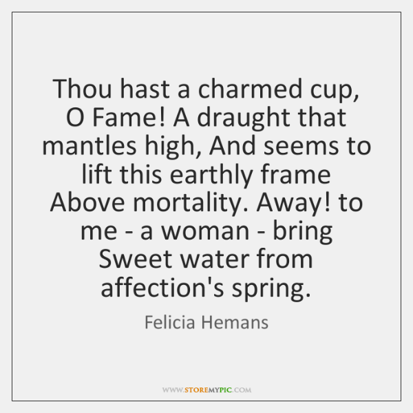 Thou hast a charmed cup, O Fame! A draught that mantles high, ...