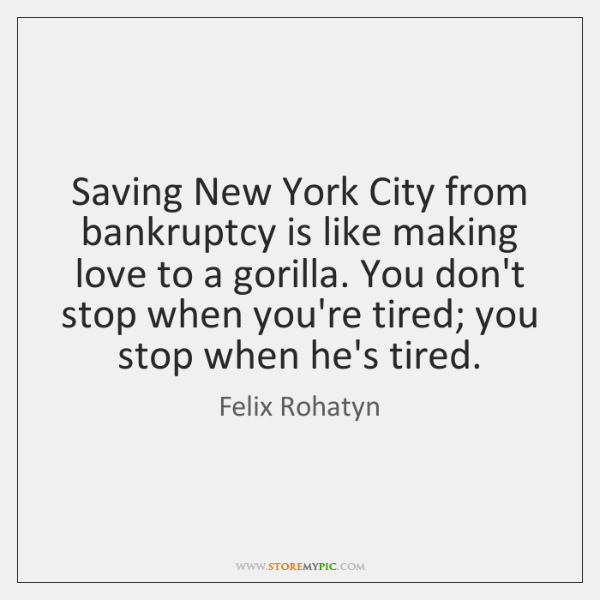 Saving New York City from bankruptcy is like making love to a ...