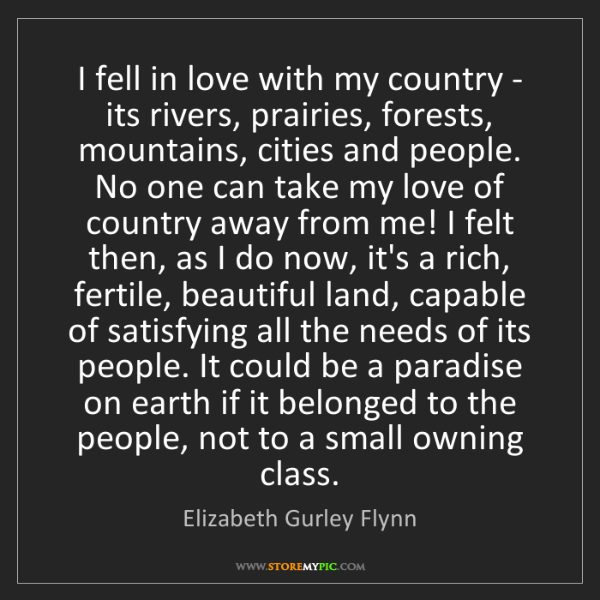 Elizabeth Gurley Flynn: I fell in love with my country - its rivers, prairies,...