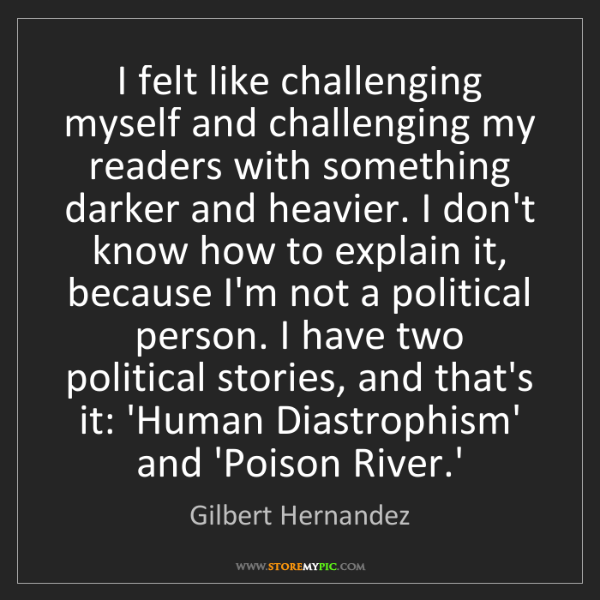 Gilbert Hernandez: I felt like challenging myself and challenging my readers...