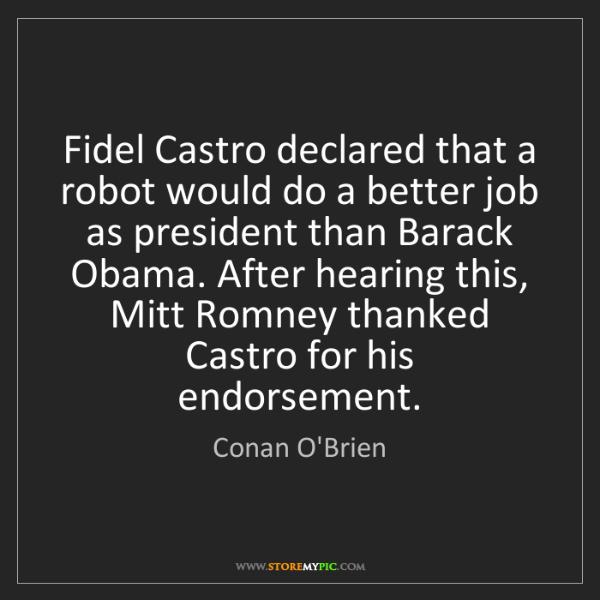 Conan O'Brien: Fidel Castro declared that a robot would do a better...