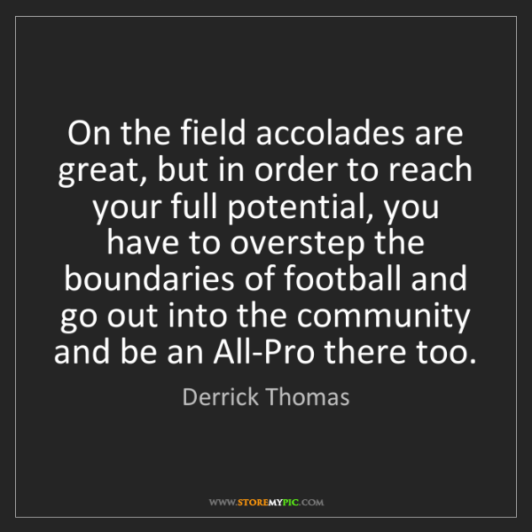 Derrick Thomas: On the field accolades are great, but in order to reach...