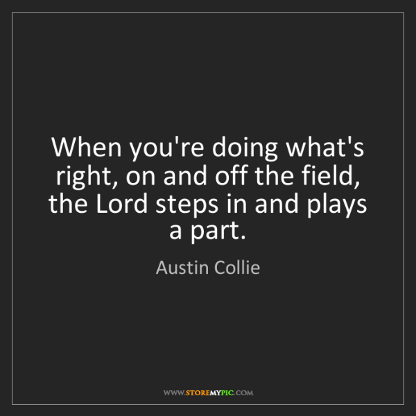 Austin Collie: When you're doing what's right, on and off the field,...