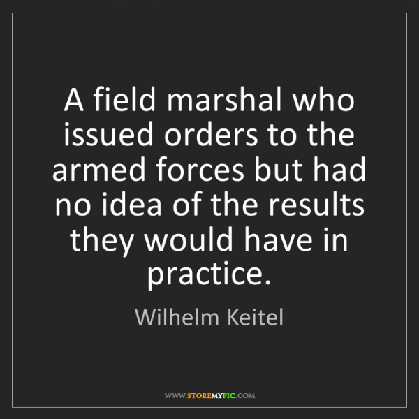 Wilhelm Keitel: A field marshal who issued orders to the armed forces...
