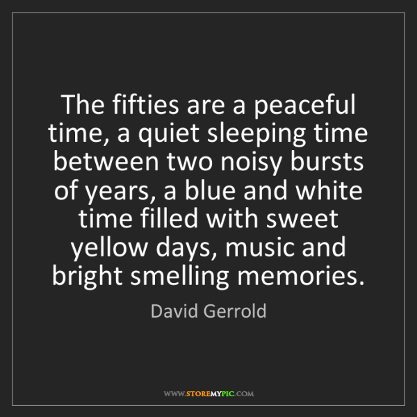 David Gerrold: The fifties are a peaceful time, a quiet sleeping time...