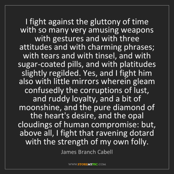 James Branch Cabell: I fight against the gluttony of time with so many very...