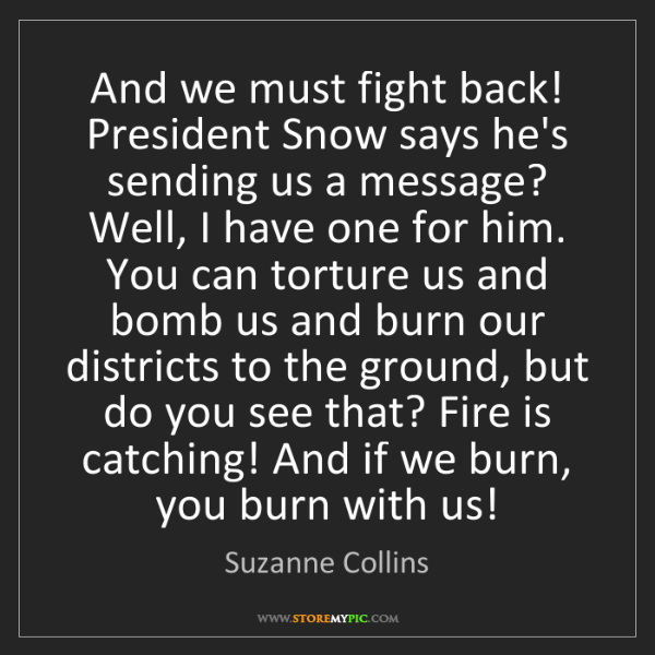 Suzanne Collins: And we must fight back! President Snow says he's sending...