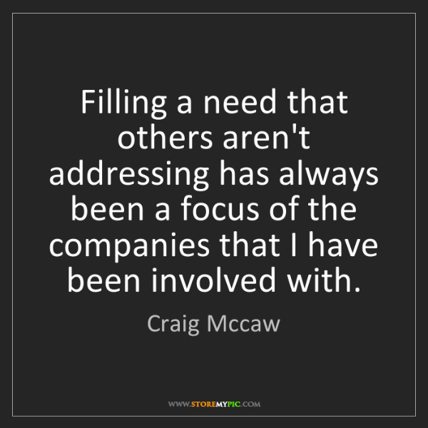 Craig Mccaw: Filling a need that others aren't addressing has always...