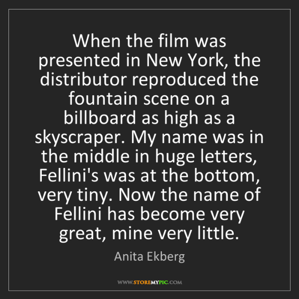 Anita Ekberg: When the film was presented in New York, the distributor...