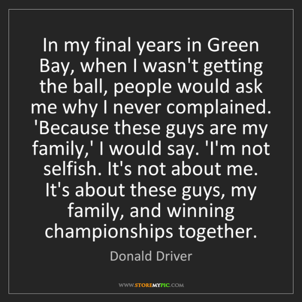 Donald Driver: In my final years in Green Bay, when I wasn't getting...