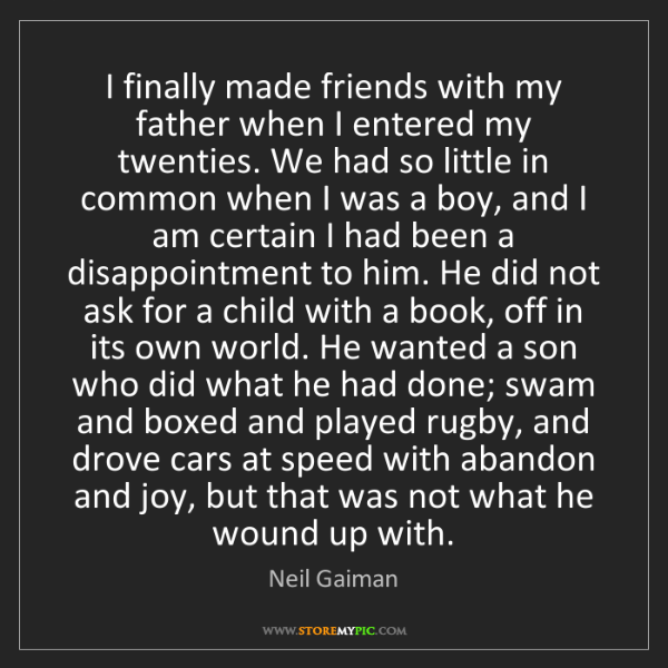 Neil Gaiman: I finally made friends with my father when I entered...