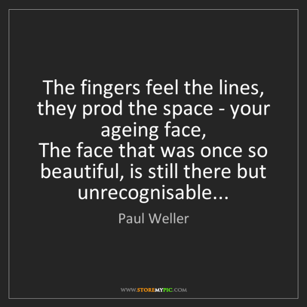 Paul Weller: The fingers feel the lines, they prod the space - your...