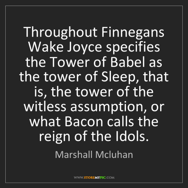 Marshall Mcluhan: Throughout Finnegans Wake Joyce specifies the Tower of...