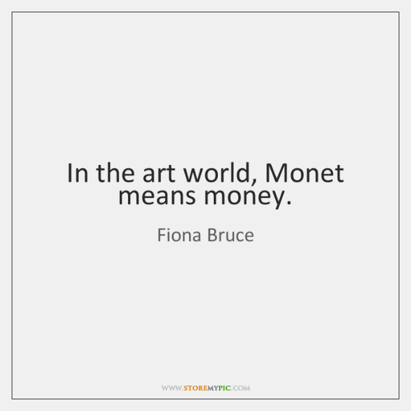 In the art world, Monet means money.