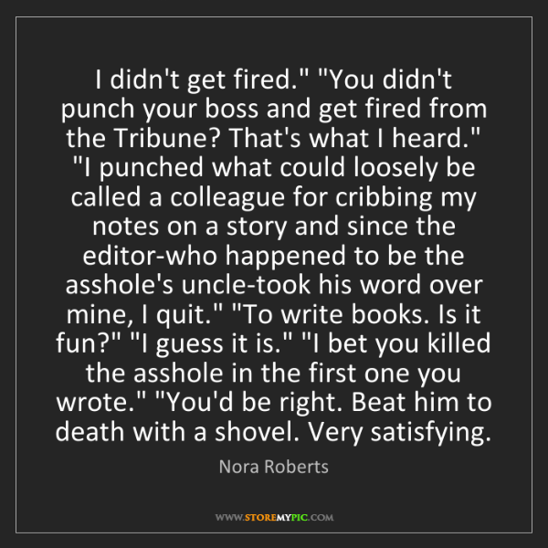 "Nora Roberts: I didn't get fired."" ""You didn't punch your boss and..."