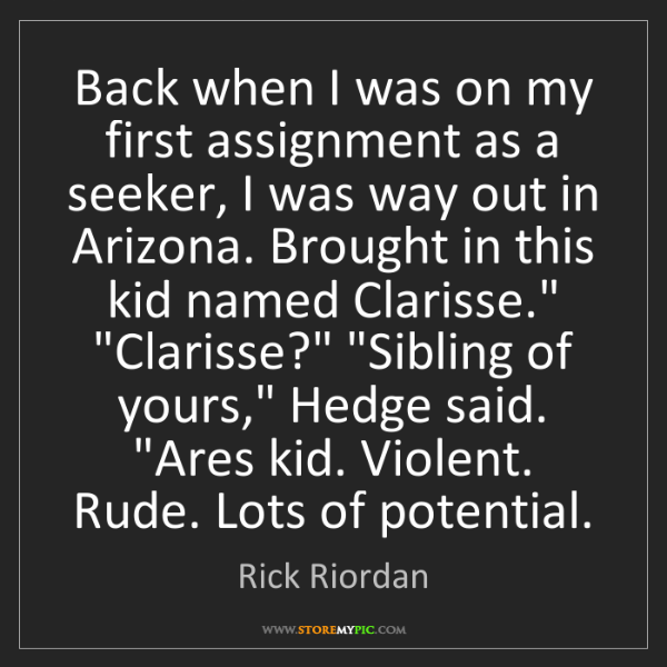 Rick Riordan: Back when I was on my first assignment as a seeker, I...