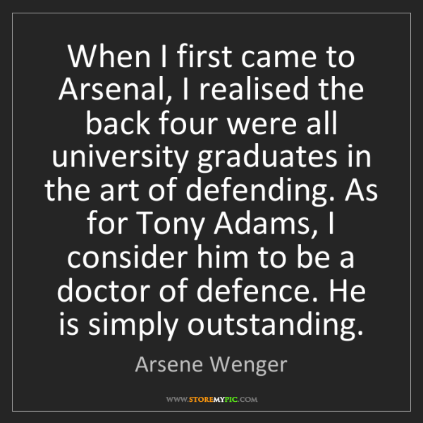Arsene Wenger: When I first came to Arsenal, I realised the back four...