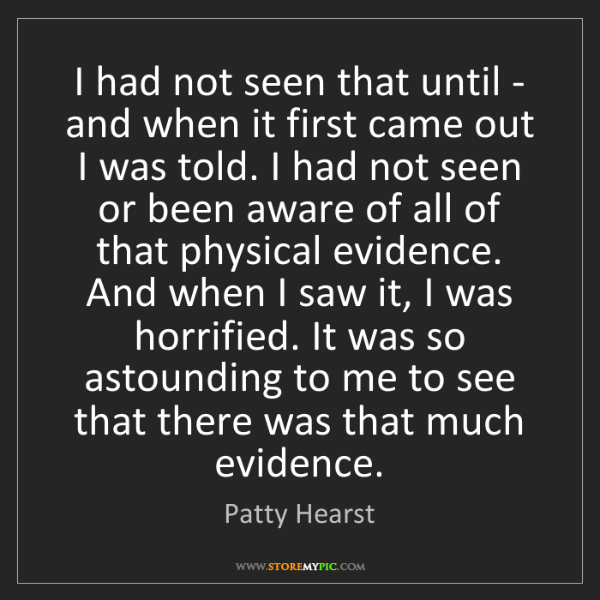 Patty Hearst: I had not seen that until - and when it first came out...