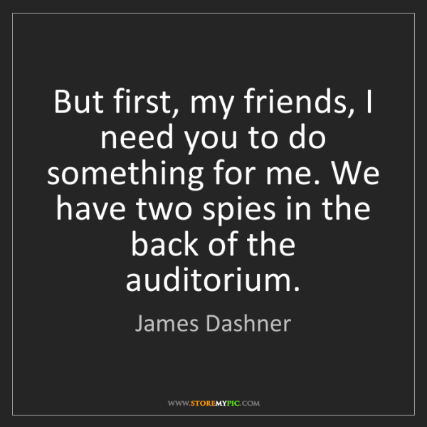 James Dashner: But first, my friends, I need you to do something for...