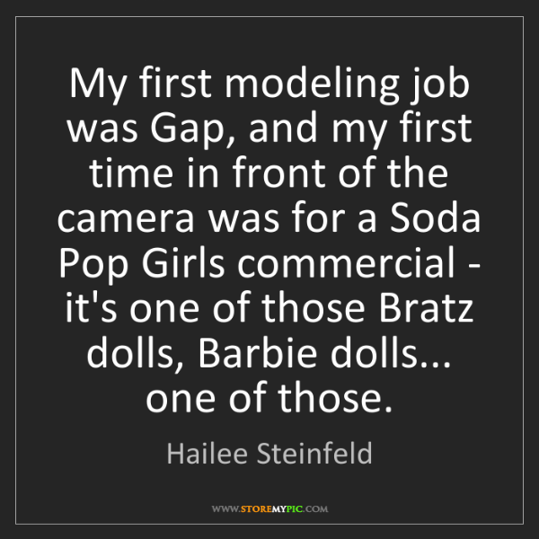 Hailee Steinfeld: My first modeling job was Gap, and my first time in front...