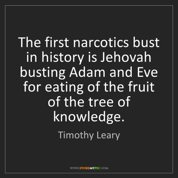 Timothy Leary: The first narcotics bust in history is Jehovah busting...