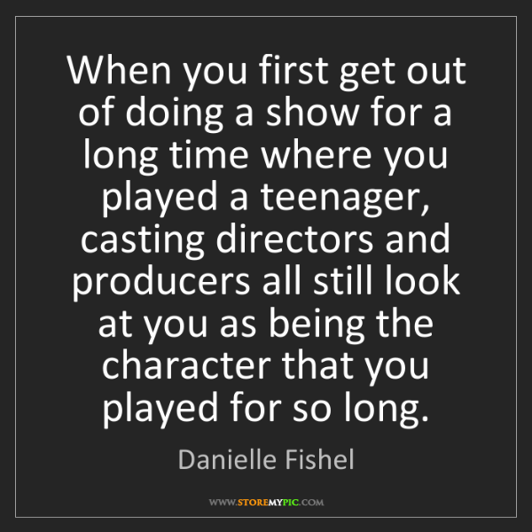 Danielle Fishel: When you first get out of doing a show for a long time...