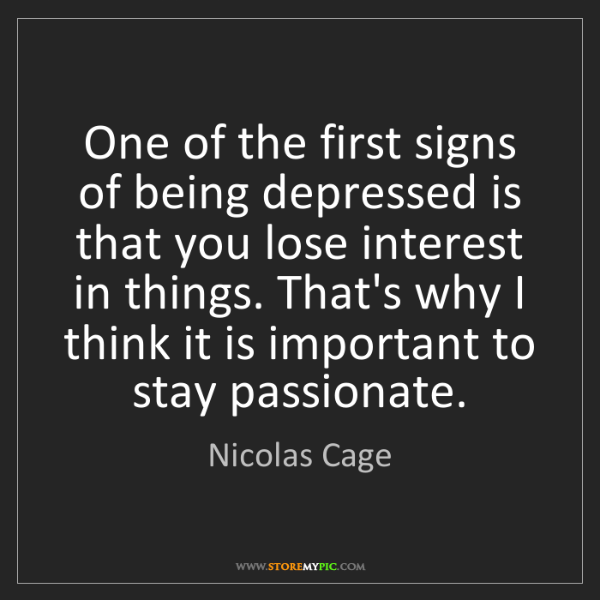 Nicolas Cage: One of the first signs of being depressed is that you...