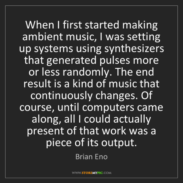 Brian Eno: When I first started making ambient music, I was setting...