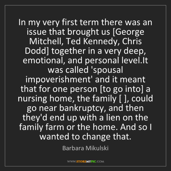 Barbara Mikulski: In my very first term there was an issue that brought...