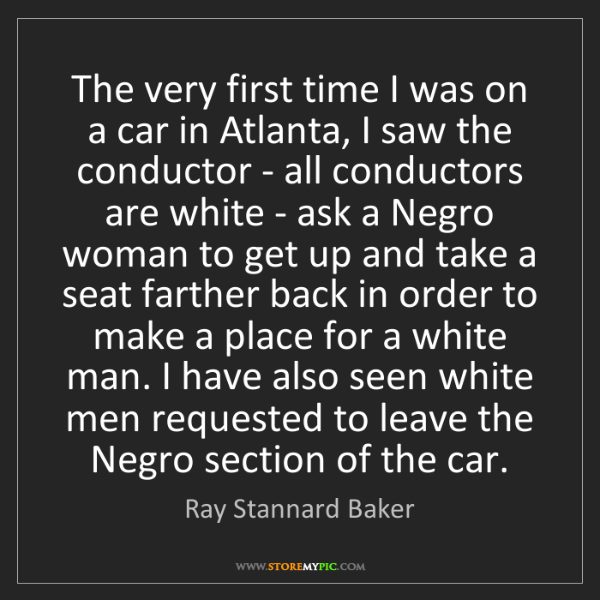 Ray Stannard Baker: The very first time I was on a car in Atlanta, I saw...