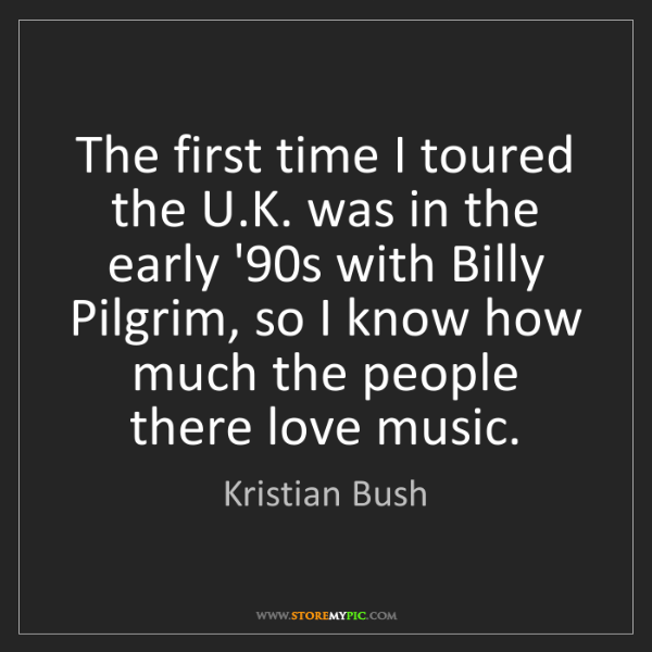 Kristian Bush: The first time I toured the U.K. was in the early '90s...