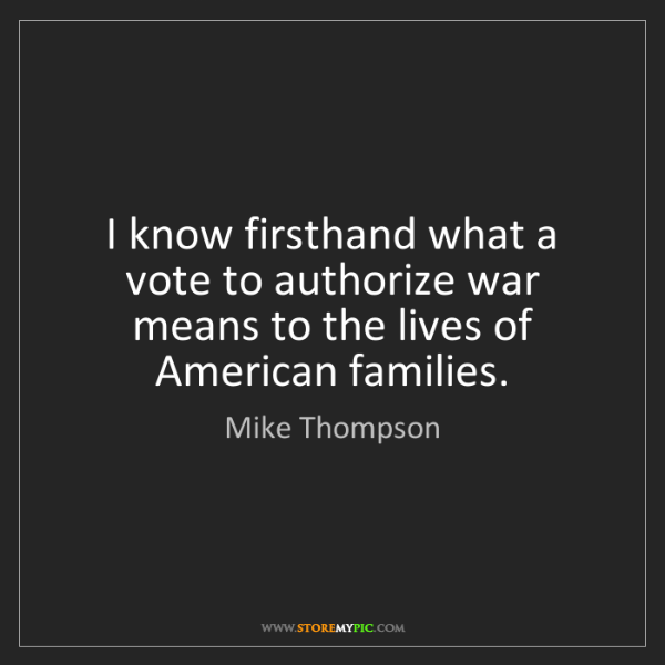 Mike Thompson: I know firsthand what a vote to authorize war means to...