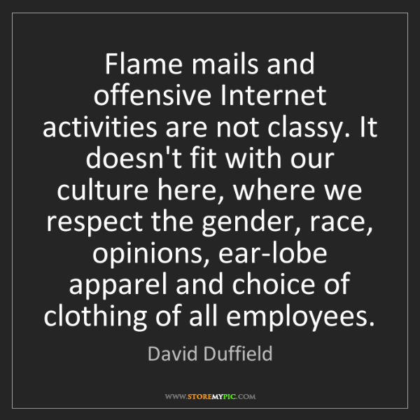 David Duffield: Flame mails and offensive Internet activities are not...