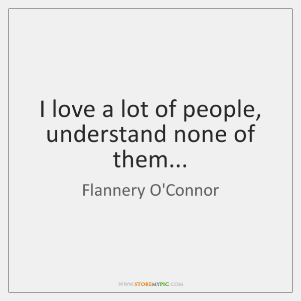 I love a lot of people, understand none of them...