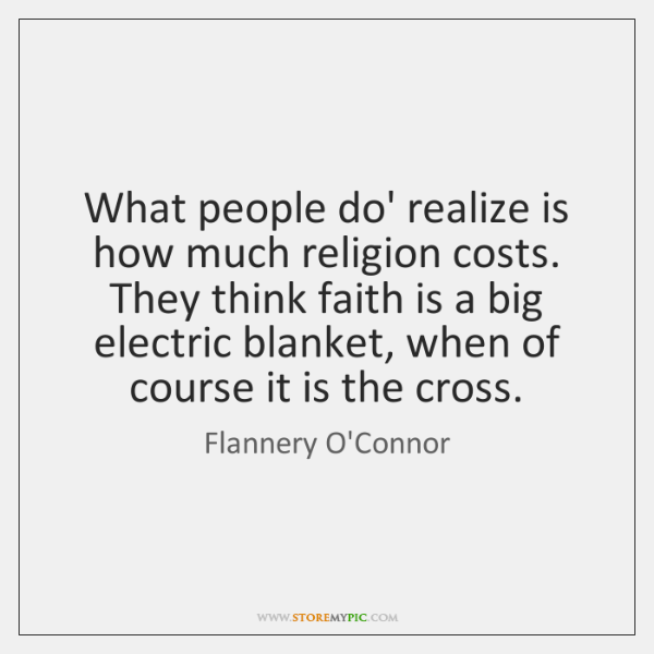 What people do' realize is how much religion costs. They think faith ...
